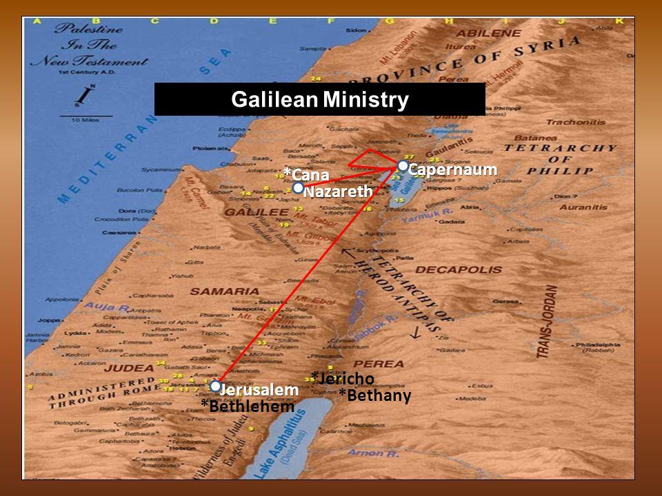 *Nazareth *Jerusalem *Bethlehem Capernaum *Cana *Jericho *Sermon on the Mount Galilean Ministry (cont.)
