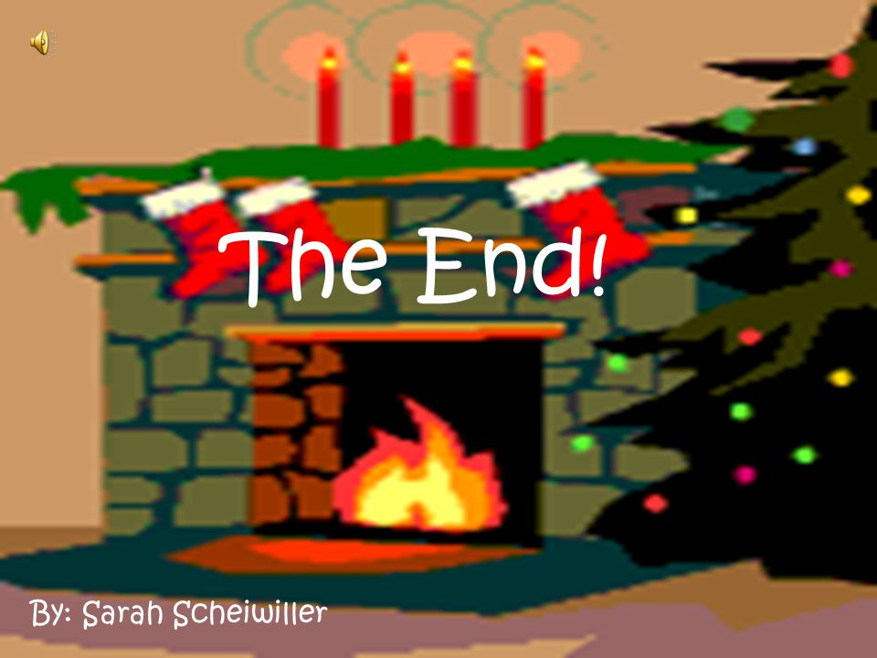 The End! By: Sarah Scheiwiller