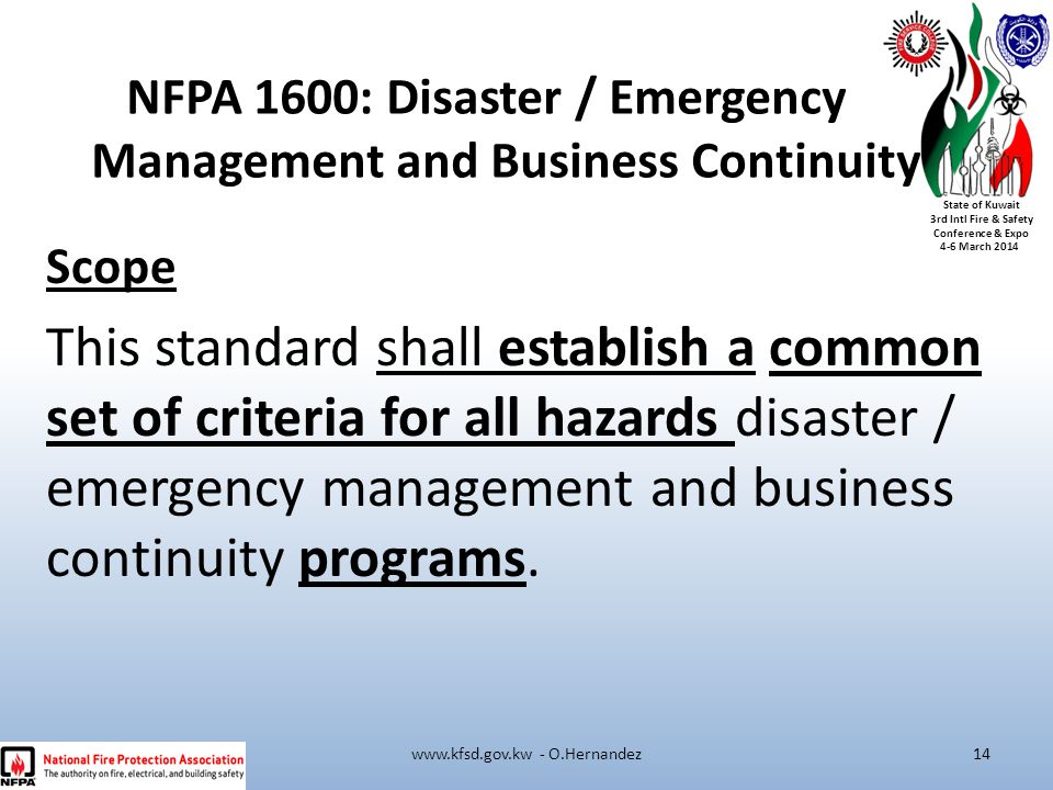 State of Kuwait 3rd Intl Fire & Safety Conference & Expo 4-6 March 2014 Scope This standard shall establish a common set of criteria for all hazards d