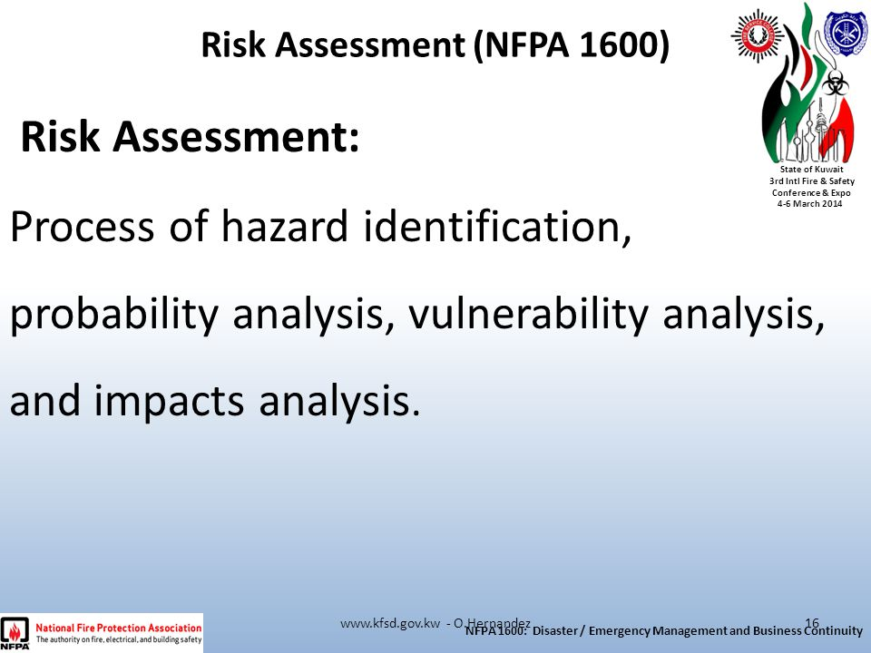 State of Kuwait 3rd Intl Fire & Safety Conference & Expo 4-6 March 2014 Risk Assessment: Process of hazard identification, probability analysis, vulne