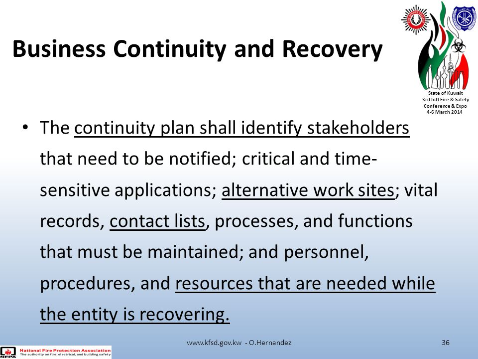State of Kuwait 3rd Intl Fire & Safety Conference & Expo 4-6 March 2014 Business Continuity and Recovery The continuity plan shall identify stakeholde