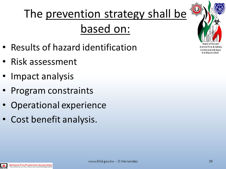 State of Kuwait 3rd Intl Fire & Safety Conference & Expo 4-6 March 2014 The prevention strategy shall be based on: Results of hazard identification Ri