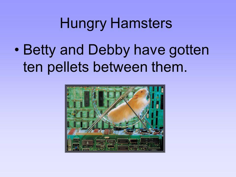 Betty and Debby have gotten ten pellets between them.