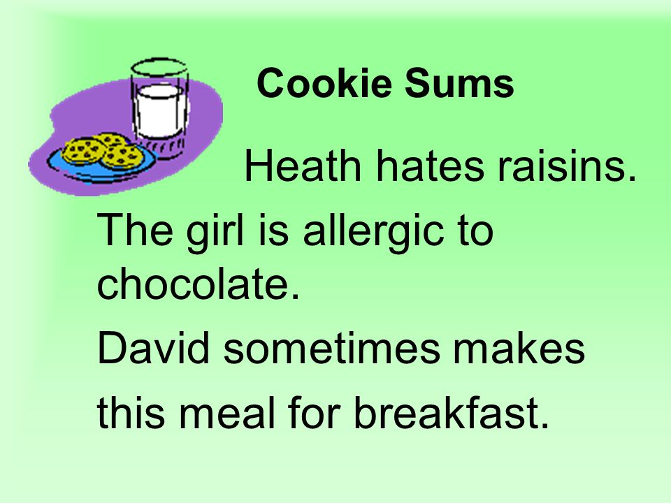 Cookie Sums Heath hates raisins. The girl is allergic to chocolate.
