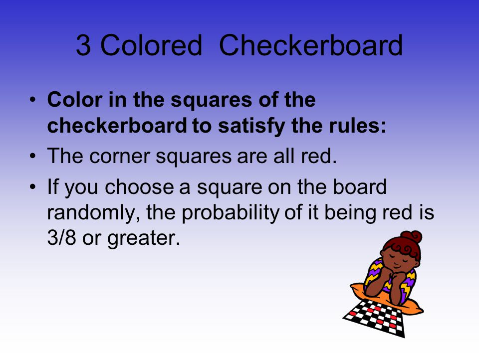 3 Colored Checkerboard Color in the squares of the checkerboard to satisfy the rules: The corner squares are all red. If you choose a square on the bo