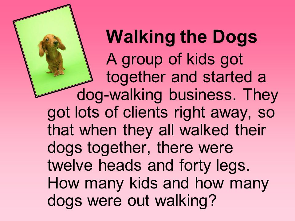 Walking the Dogs A group of kids got together and started a dog-walking business.
