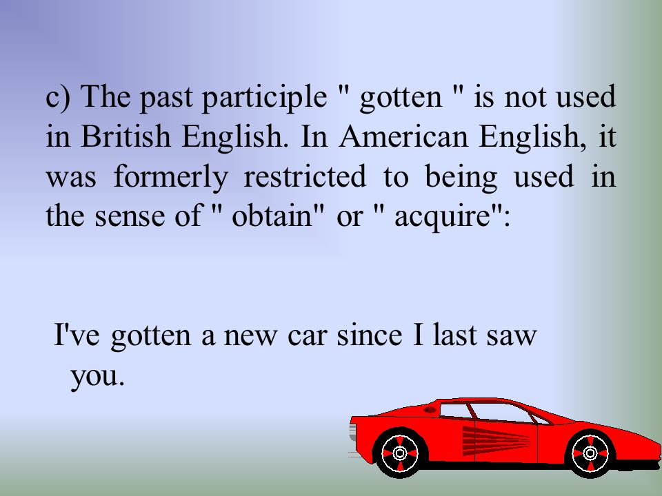 c) The past participle gotten is not used in British English.