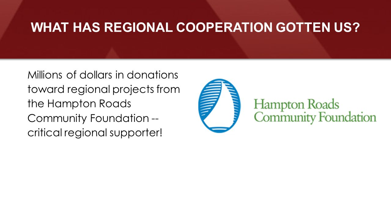 Millions of dollars in donations toward regional projects from the Hampton Roads Community Foundation -- critical regional supporter.