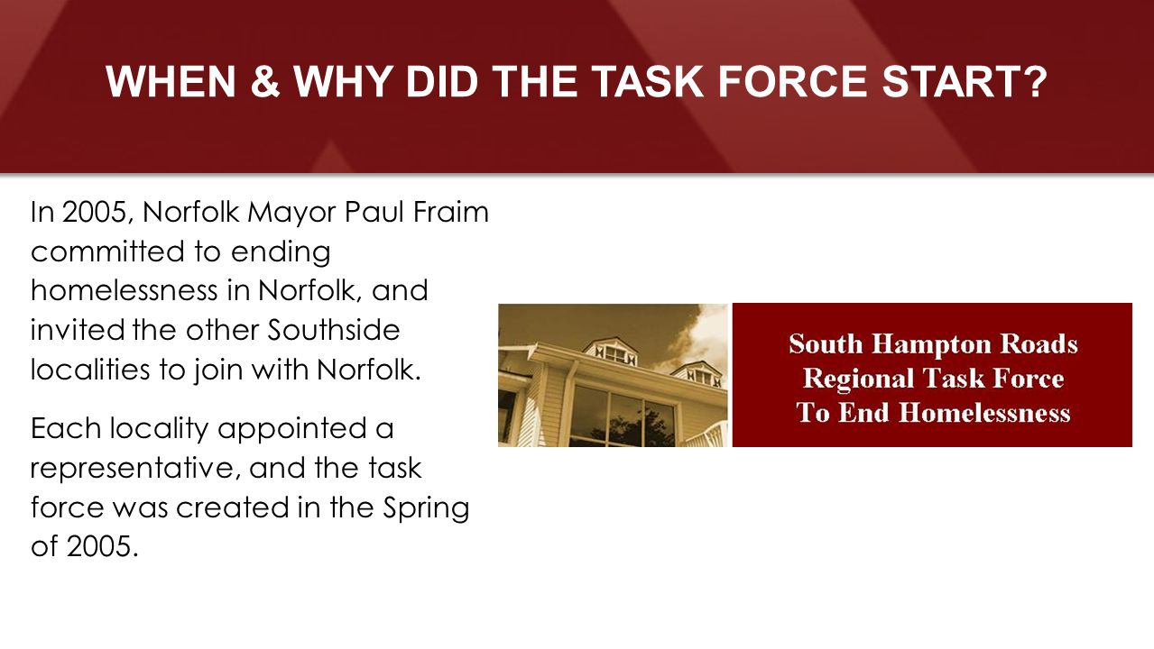 In 2005, Norfolk Mayor Paul Fraim committed to ending homelessness in Norfolk, and invited the other Southside localities to join with Norfolk.