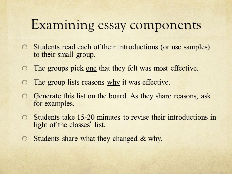 Examining essay components Students read each of their introductions (or use samples) to their small group.