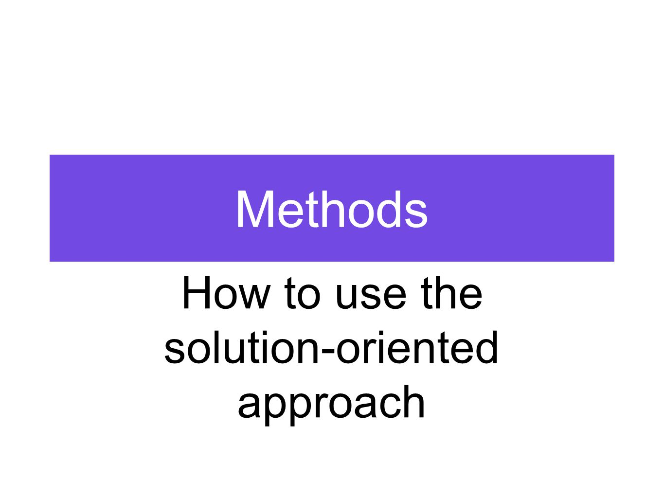 Methods How to use the solution-oriented approach
