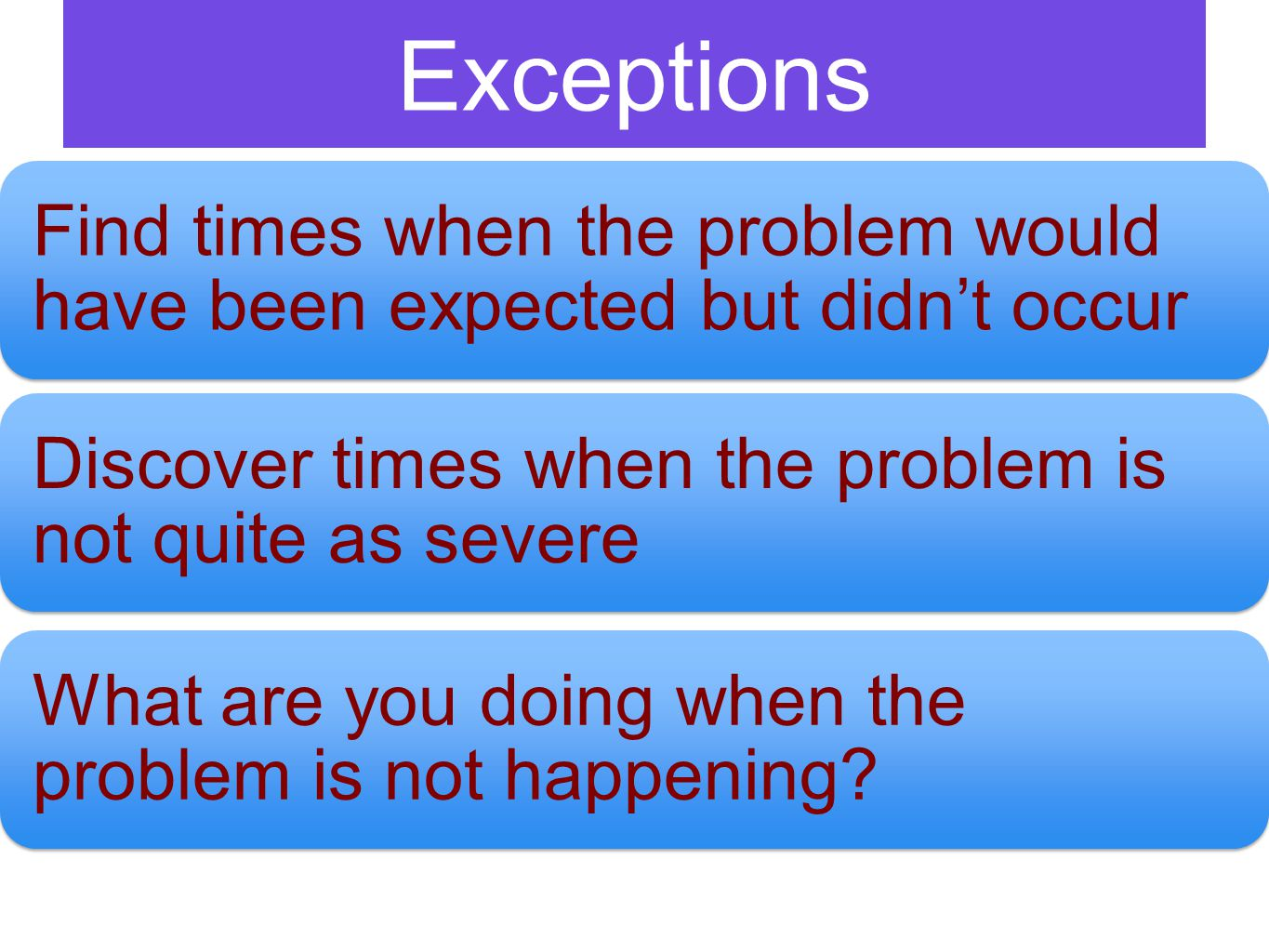 Exception questions Can you remember a time when you would have expected to have the problem, but it didn't happen.