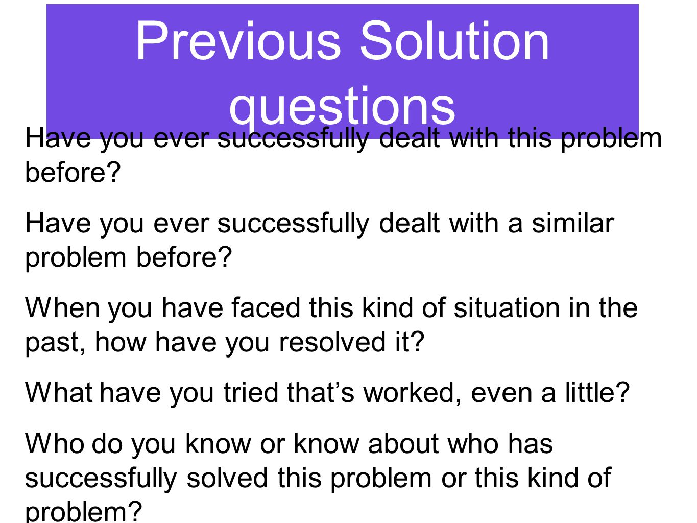 Previous Solution questions Have you ever successfully dealt with this problem before.