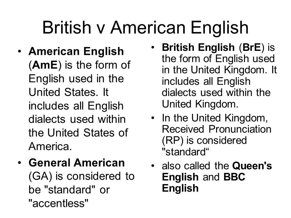 British v American English American English (AmE) is the form of English used in the United States.