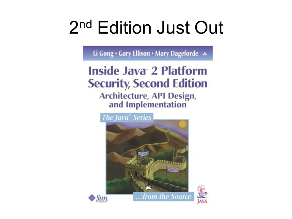 Most Difficult Problems Not understanding the new system and its interaction with security –Confusion and mix-up between source programming language (Java), binary object code (bytecode), and system (JRE) –Type safety not fully understood –Obscure bytecode verifier ( Only Frank Yellin can parse it ) –Class loader not part of the Java language