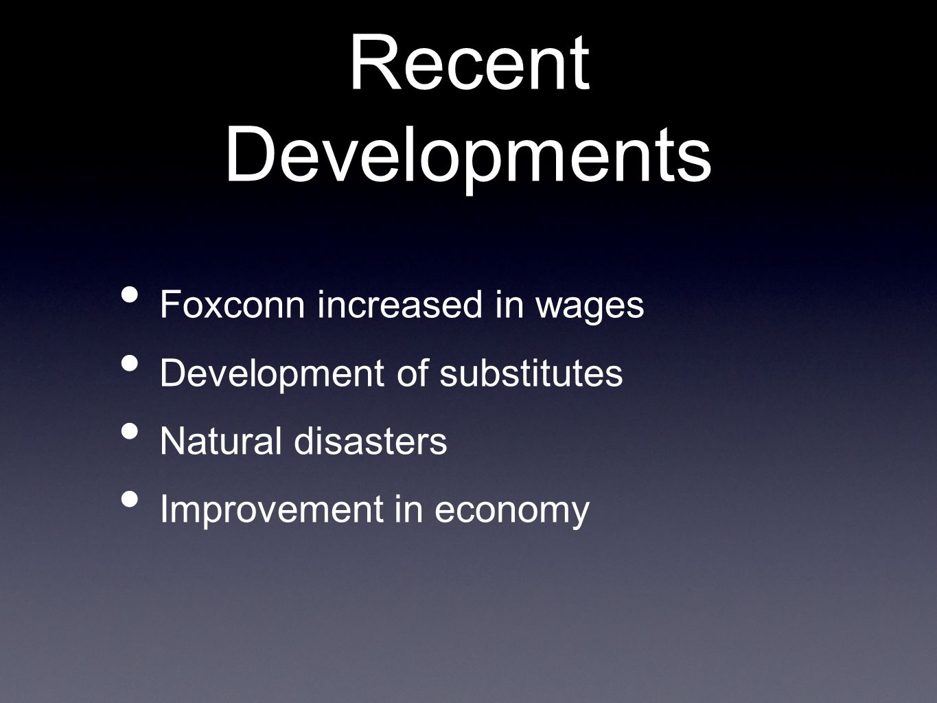Recent Developments Foxconn increased in wages Development of substitutes Natural disasters Improvement in economy