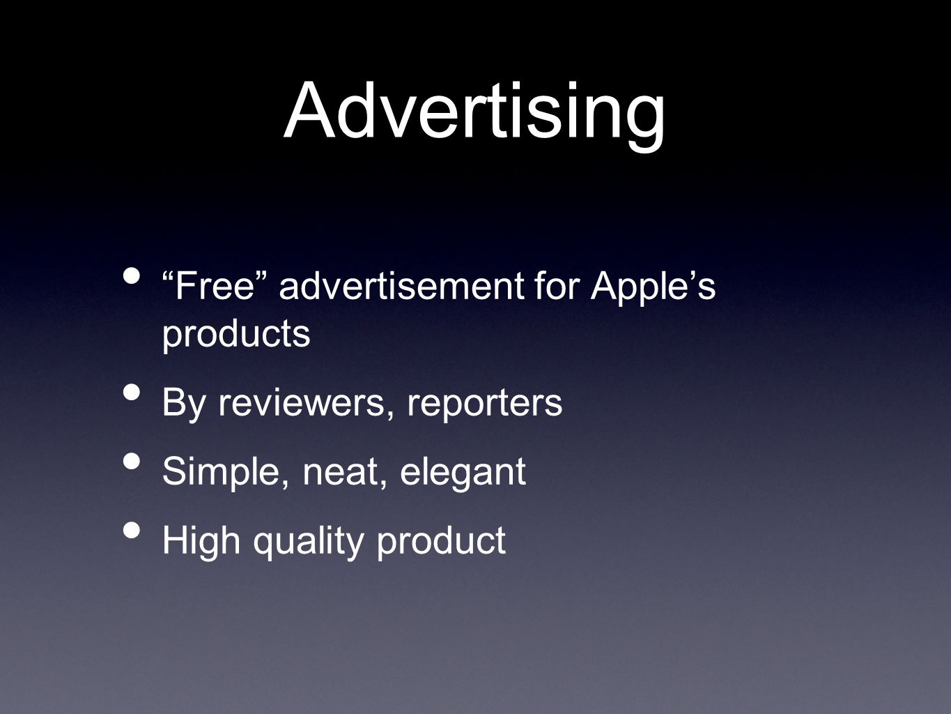 "Advertising ""Free"" advertisement for Apple's products By reviewers, reporters Simple, neat, elegant High quality product"