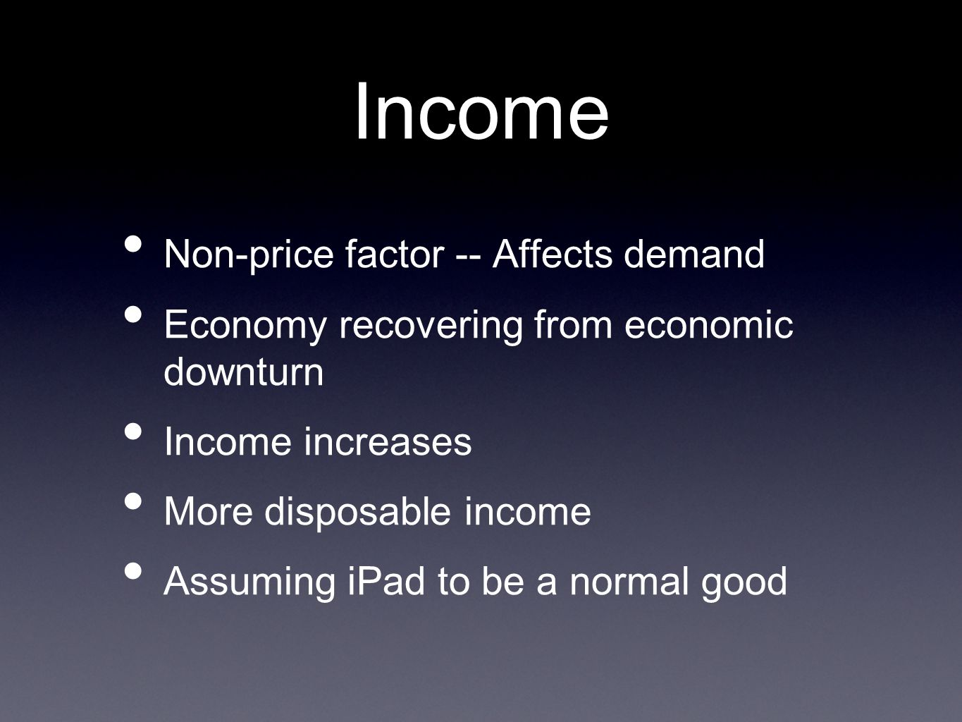 Income Non-price factor -- Affects demand Economy recovering from economic downturn Income increases More disposable income Assuming iPad to be a norm