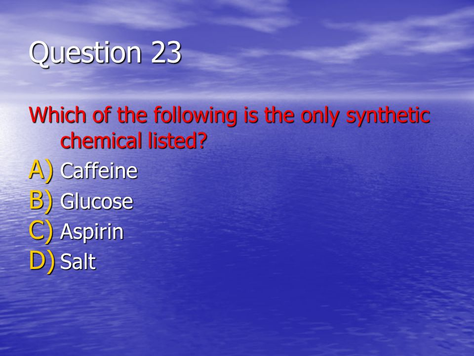 Question 23 Which of the following is the only synthetic chemical listed.