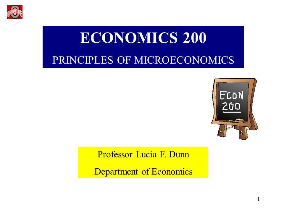 1 ECONOMICS 200 PRINCIPLES OF MICROECONOMICS Professor Lucia F. Dunn Department of Economics