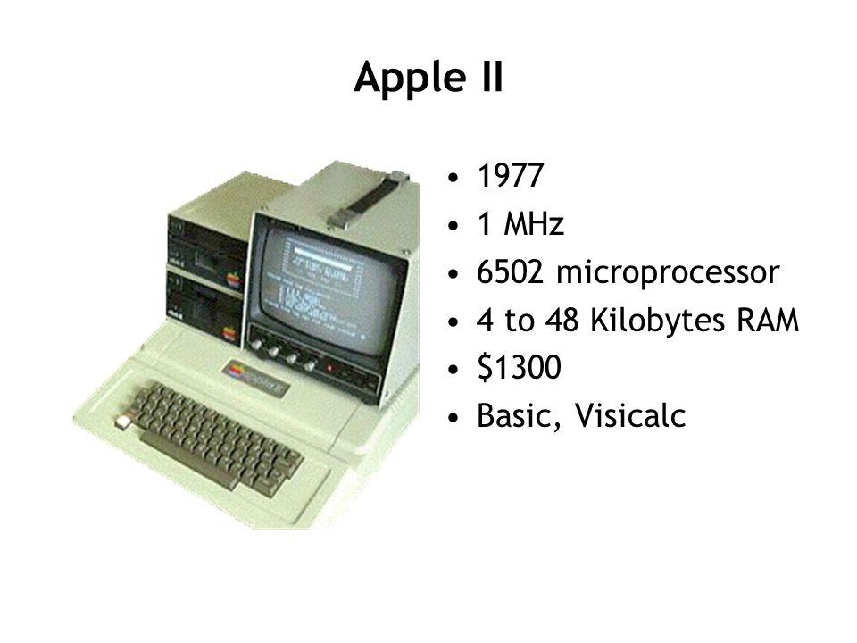 Apple II 1977 1 MHz 6502 microprocessor 4 to 48 Kilobytes RAM $1300 Basic, Visicalc