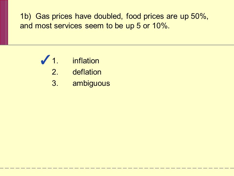 1b) Gas prices have doubled, food prices are up 50%, and most services seem to be up 5 or 10%.