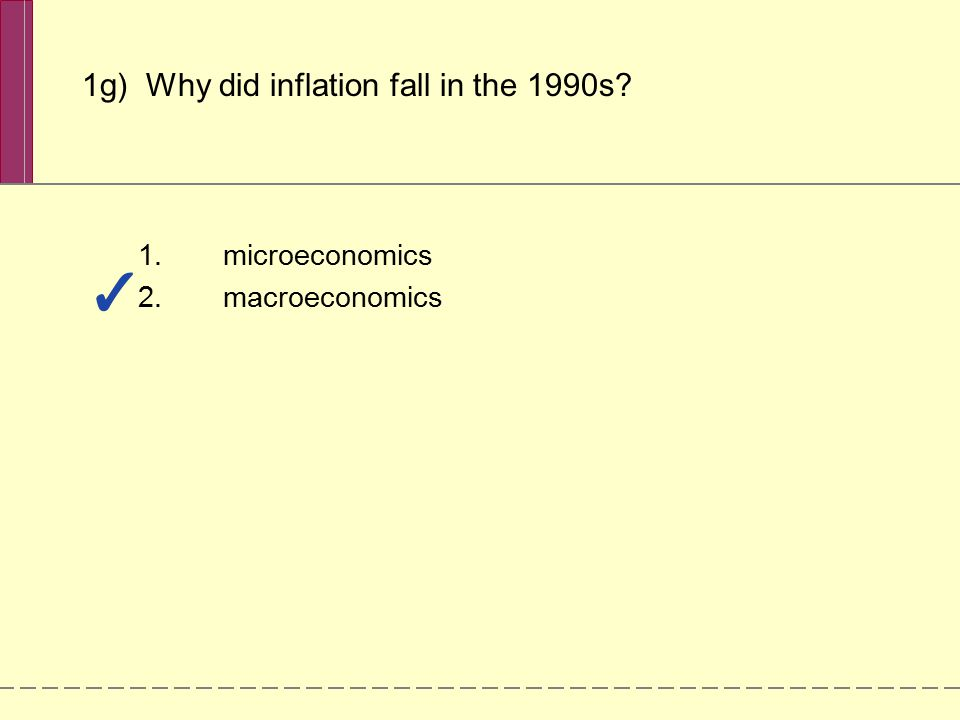 1.microeconomics 2.macroeconomics 1g) Why did inflation fall in the 1990s