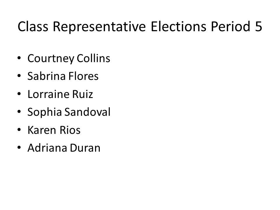 Class Representative Elections Period 5 Courtney Collins Sabrina Flores Lorraine Ruiz Sophia Sandoval Karen Rios Adriana Duran