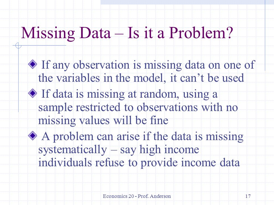 Economics 20 - Prof. Anderson17 Missing Data – Is it a Problem.