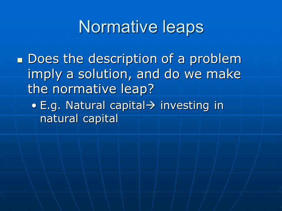 Normative leaps Does the description of a problem imply a solution, and do we make the normative leap.
