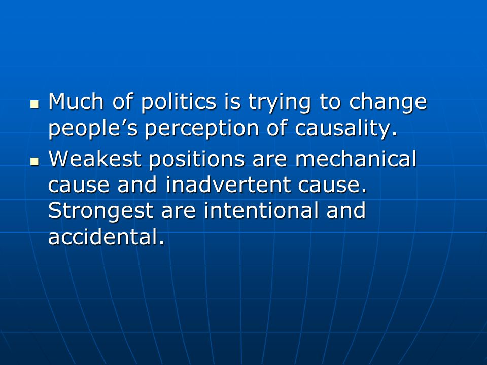 Much of politics is trying to change people's perception of causality.