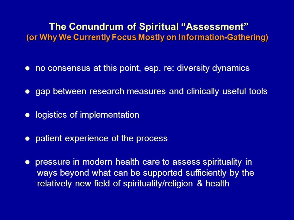 The Conundrum of Spiritual Assessment The Conundrum of Spiritual Assessment (or Why We Currently Focus Mostly on Information-Gathering) ● no consensus at this point, esp.