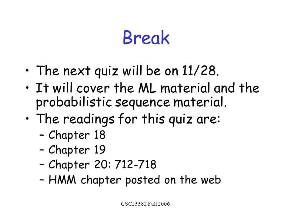 CSCI 5582 Fall 2006 Break The next quiz will be on 11/28.