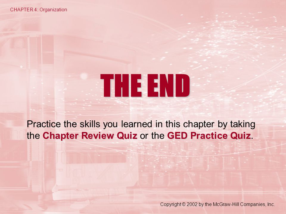 THE END Chapter Review QuizGED Practice Quiz Practice the skills you learned in this chapter by taking the Chapter Review Quiz or the GED Practice Quiz.