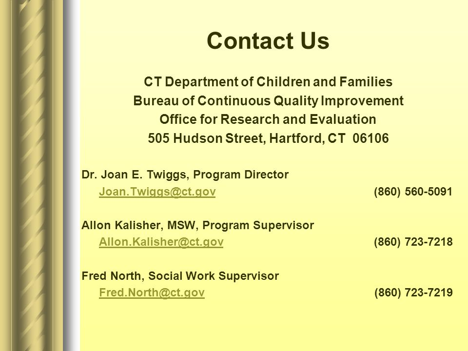 Contact Us CT Department of Children and Families Bureau of Continuous Quality Improvement Office for Research and Evaluation 505 Hudson Street, Hartford, CT 06106 Dr.