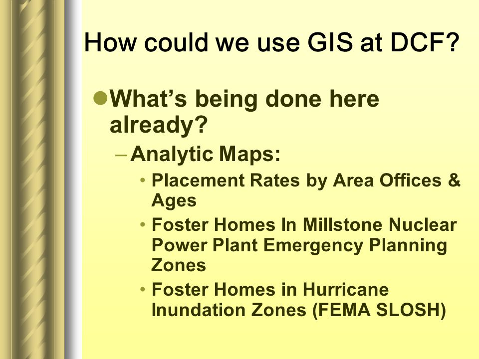How could we use GIS at DCF. What's being done here already.