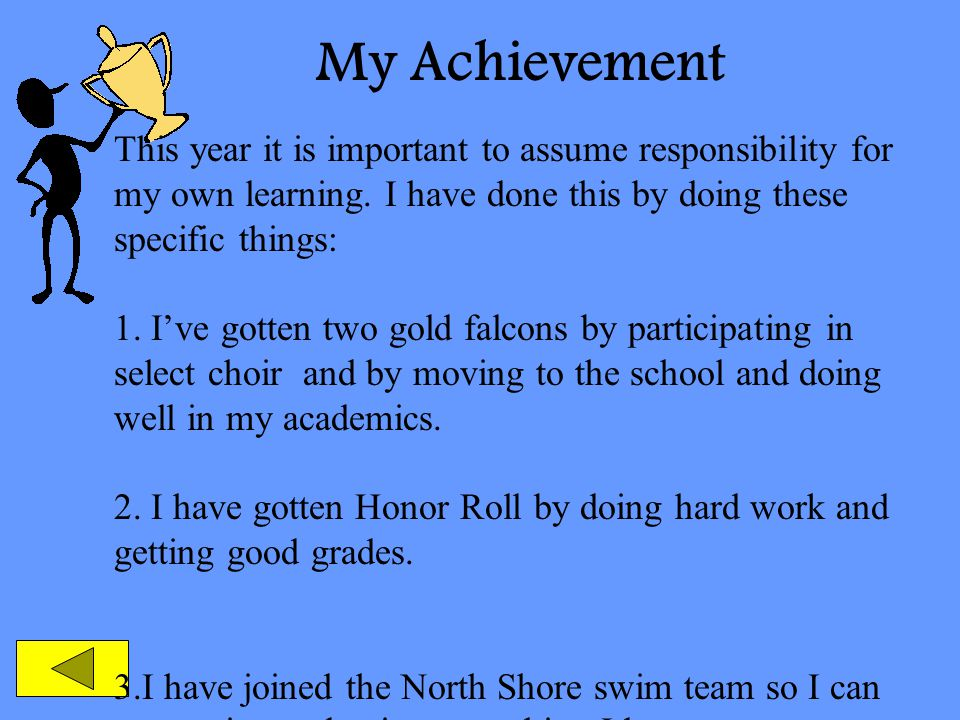 My Achievement This year it is important to assume responsibility for my own learning. I have done this by doing these specific things: 1. I've gotten