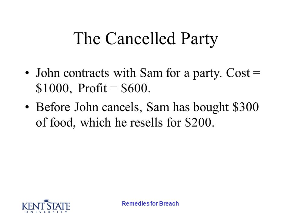 Remedies for Breach The Cancelled Party John contracts with Sam for a party.