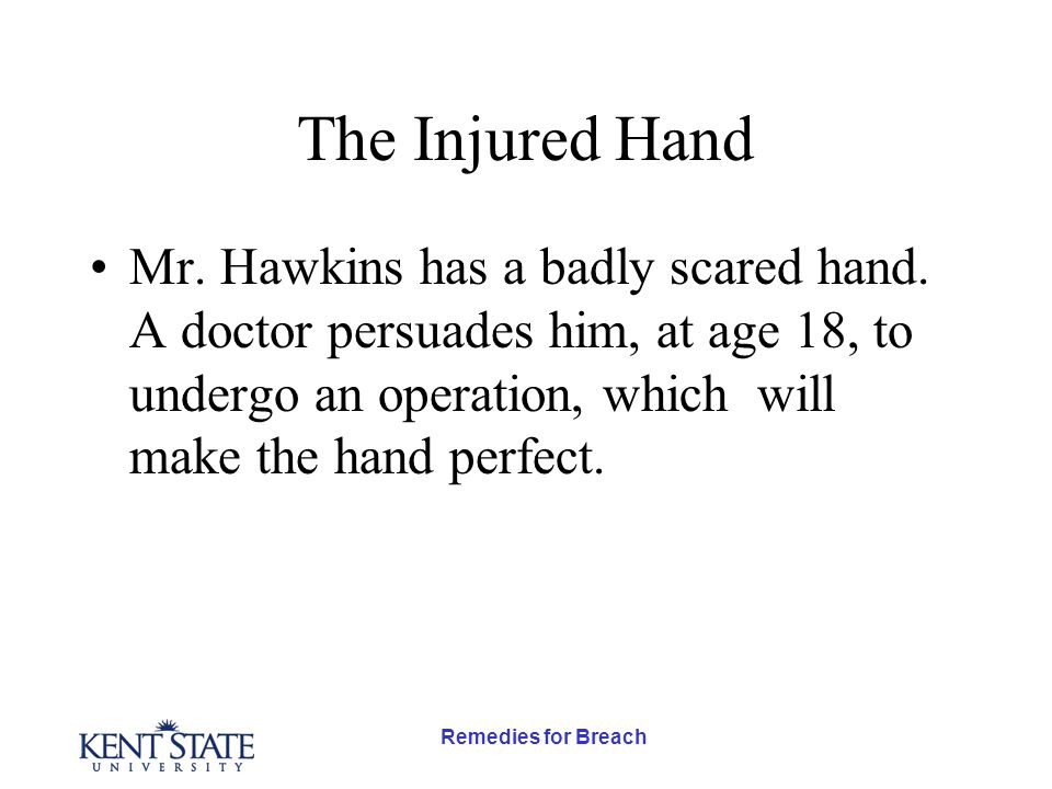 Remedies for Breach The Injured Hand Mr. Hawkins has a badly scared hand.