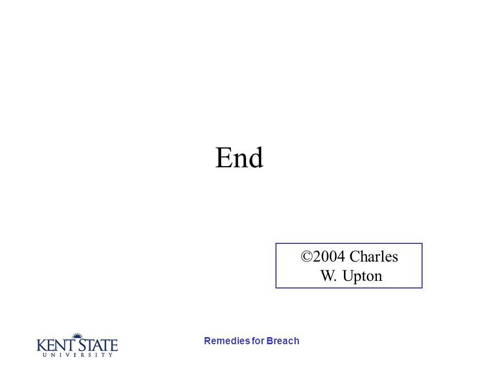 Remedies for Breach End ©2004 Charles W. Upton