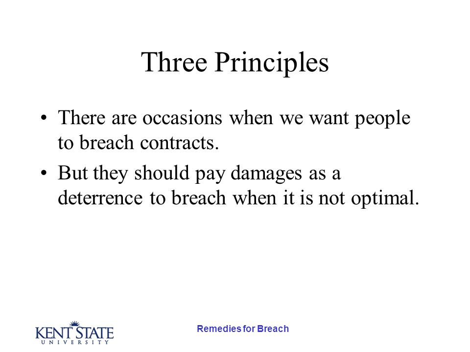 Remedies for Breach Three Principles There are occasions when we want people to breach contracts.