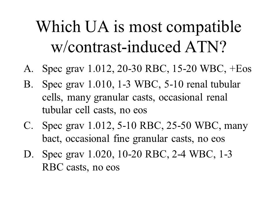 Which UA is most compatible w/contrast-induced ATN.