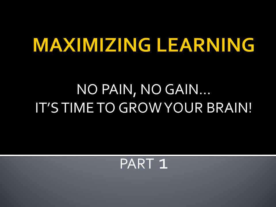 NO PAIN, NO GAIN… IT'S TIME TO GROW YOUR BRAIN! PART 1
