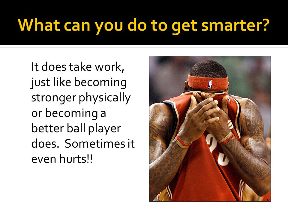 It does take work, just like becoming stronger physically or becoming a better ball player does.