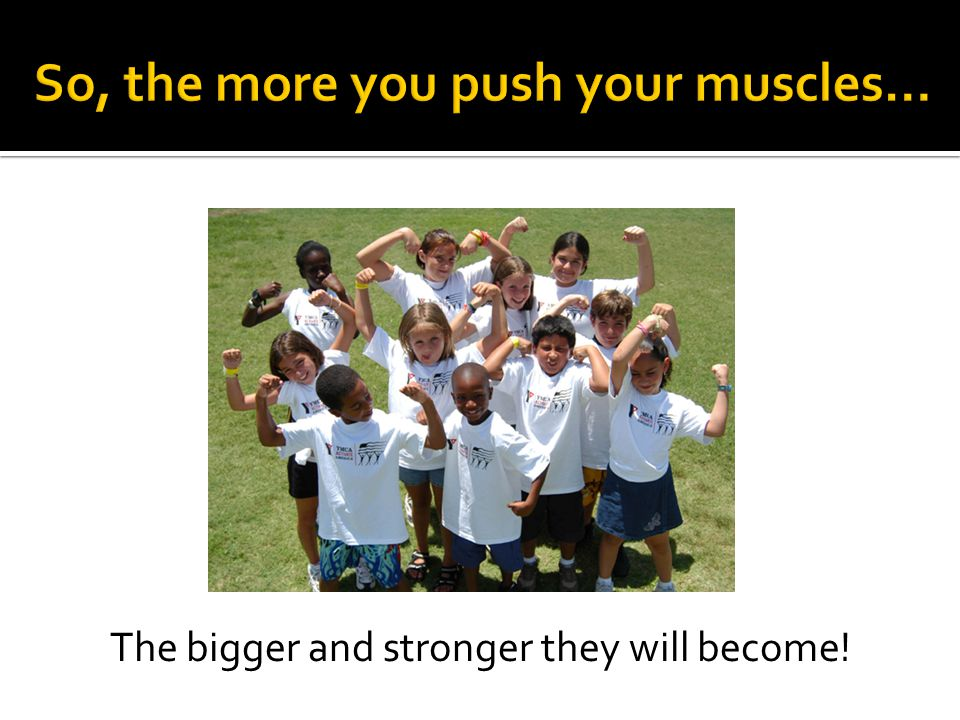 The bigger and stronger they will become!