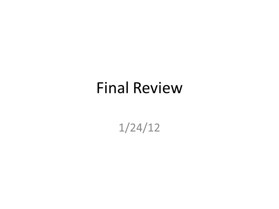 Final Review 1/24/12
