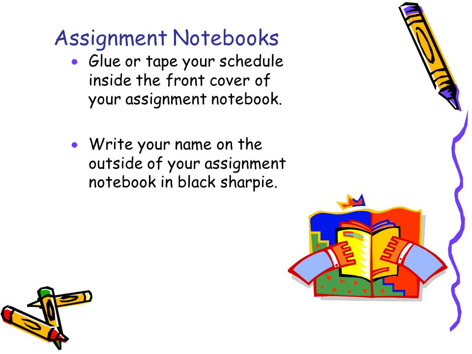 Assignment Notebooks  Glue or tape your schedule inside the front cover of your assignment notebook.