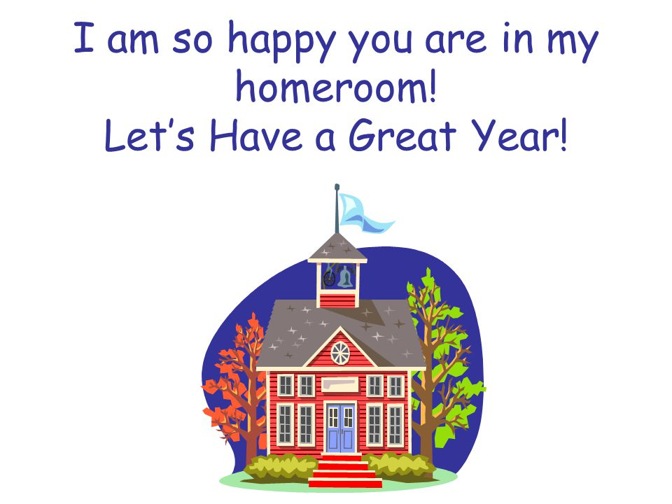 I am so happy you are in my homeroom! Let's Have a Great Year!