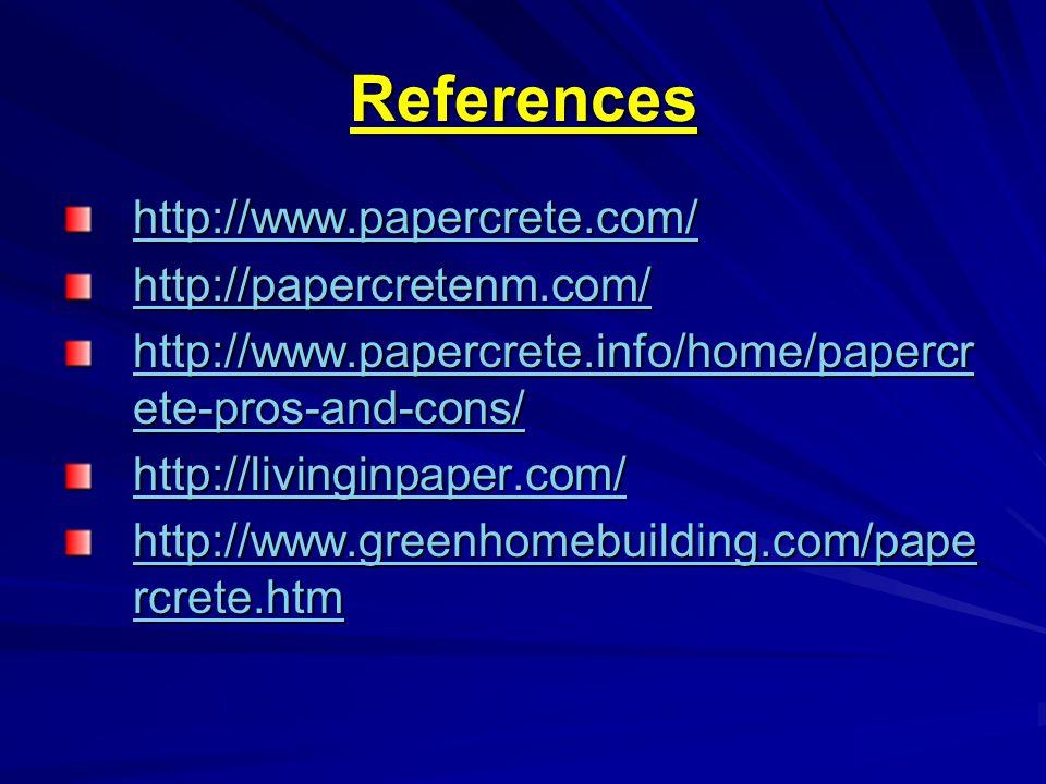 References http://www.papercrete.com/ http://papercretenm.com/ http://www.papercrete.info/home/papercr ete-pros-and-cons/ http://www.papercrete.info/home/papercr ete-pros-and-cons/ http://livinginpaper.com/ http://www.greenhomebuilding.com/pape rcrete.htm http://www.greenhomebuilding.com/pape rcrete.htm