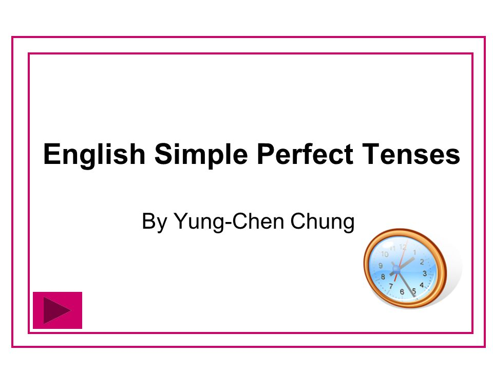 Present Perfect Tense Past Perfect Tense Past Perfect Tense Quiz on the simple perfect tenses